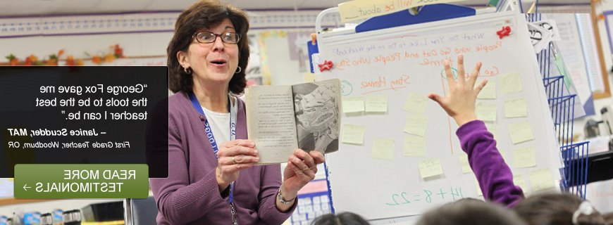 """George Fox gave me the tools to be the best teacher I can be."" – Janice Scudder, MAT - First Grade Teacher, Woodburn, OR - Read More Testimonials"